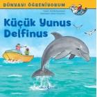 Dünyayı Öğreniyorum - Küçük Yunus Delfinus - Anette Neubauer